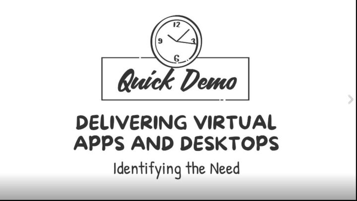 Video – Quick Demo Citrix Virtual Apps and Desktops  V1 – The Need