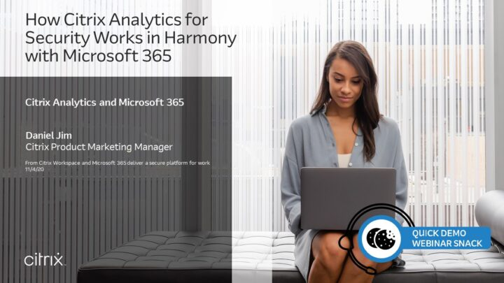 Quick Demo Webinar Snack: Analytics – How Citrix Analytics for Security works in harmony with Microsoft 365 v104s6