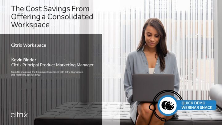 Quick Demo Webinar Snack: Workspace – Cost Savings from Offering a Consolidated Workspace v105s3